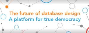 The future of database design. A platform for true democracy.